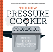 The New Pressure Cooker Cookbook : More Than 200 Fresh, Easy Recipes for Today's Kitchen, EPUB eBook