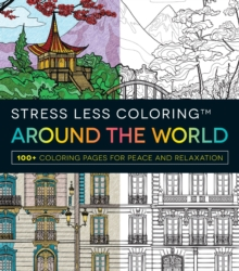 Stress Less Coloring - Around the World : 100+ Coloring Pages for Peace and Relaxation, Paperback Book