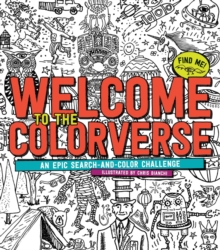 Welcome to the Colorverse : An Epic Search-and-Color Challenge, Paperback Book
