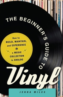 The Beginner's Guide to Vinyl : How to Build, Maintain, and Experience a Music Collection in Analog, Paperback Book