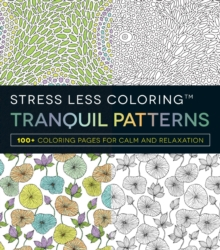 Stress Less Coloring - Tranquil Patterns : 100+ Coloring Pages for Peace and Relaxation, Paperback Book