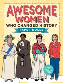 Awesome Women Who Changed History : Paper Dolls, Paperback Book