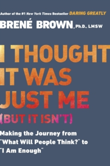 "I Thought It Was Just Me (but it isn't) : Making the Journey from ""What Will People Think?"" to ""I Am Enough"", EPUB eBook"