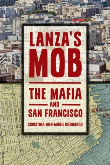 Lanza's Mob: The Mafia and San Francisco : The Mafia and San Francisco, EPUB eBook