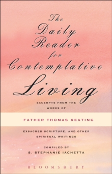 The Daily Reader for Contemplative Living : Excerpts from the Works of Father Thomas Keating, O.C.S.O, PDF eBook