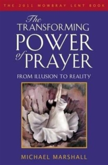 The Transforming Power of Prayer : From Illusion to Reality, Paperback Book