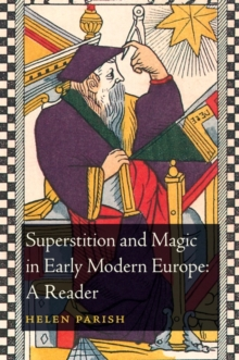 Superstition and Magic in Early Modern Europe: A Reader, Paperback / softback Book