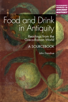 Food and Drink in Antiquity: A Sourcebook : Readings from the Graeco-Roman World, Paperback Book