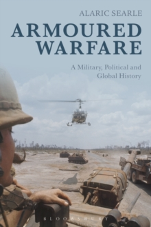 Armoured Warfare : A Military, Political and Global History, Paperback / softback Book