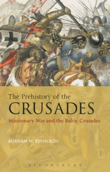 The Prehistory of the Crusades : Missionary War and the Baltic Crusades, Paperback / softback Book