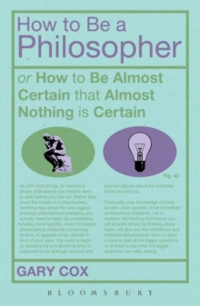 How to be a Philosopher : Or How to be Almost Certain That Almost Nothing is Certain, Hardback Book