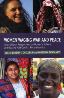 Women Waging War and Peace : International Perspectives of Women's Roles in Conflict and Post-Conflict Reconstruction, Paperback Book