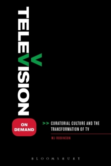 Television on Demand : Curatorial Culture and the Transformation of TV, Paperback Book