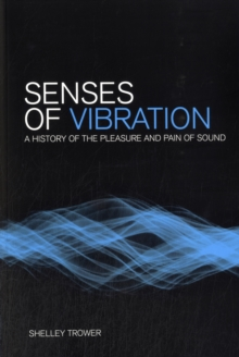 Senses of Vibration : A History of the Pleasure and Pain of Sound, Paperback Book