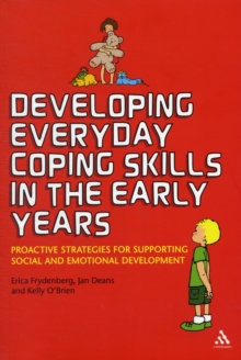 Developing Everyday Coping Skills in the Early Years : Proactive Strategies for Supporting Social and Emotional Development, Paperback / softback Book