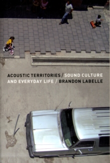 Acoustic Territories : Sound Culture and Everyday Life, Paperback / softback Book