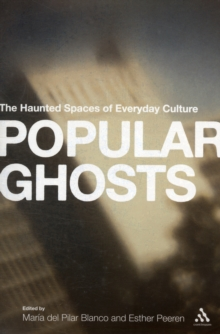 Popular Ghosts : The Haunted Spaces of Everyday Culture, Paperback Book