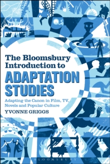 The Bloomsbury Introduction to Adaptation Studies : Adapting