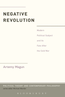 Negative Revolution : Modern Political Subject and its Fate After the Cold War, Paperback / softback Book
