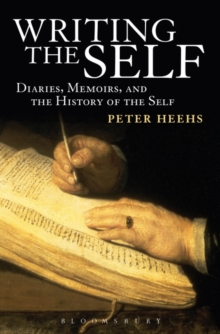 Writing the Self : Diaries, Memoirs, and the History of the Self, Paperback Book