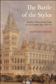 The Battle of the Styles : Society, Culture and the Design of a New Foreign Office, 1855-1861, PDF eBook