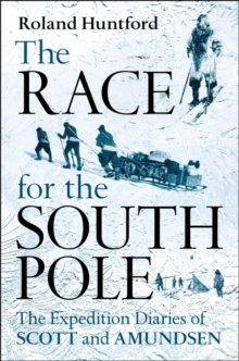 The Race for the South Pole : In Their Own Words, Hardback Book