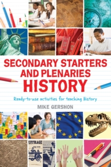 Secondary Starters and Plenaries: History : Ready-to-use Activities for Teaching History, Paperback Book