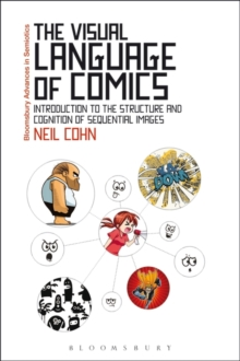 The Visual Language of Comics : Introduction to the Structure and Cognition of Sequential Images., Paperback Book