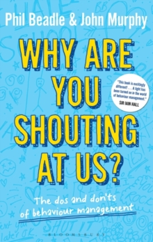 Why are you shouting at us? : The Dos and Don'ts of Behaviour Management, Paperback / softback Book