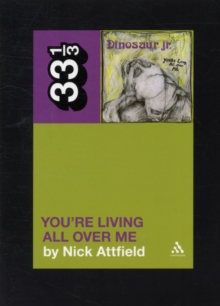 Dinosaur Jr.'s You're Living All Over Me, Paperback Book