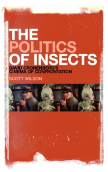 The Politics of Insects : David Cronenberg's Cinema of Confrontation, Hardback Book