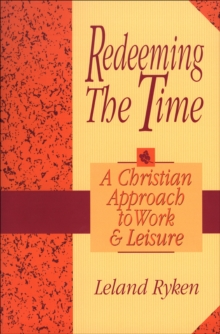 Redeeming the Time : A Christian Approach to Work and Leisure, EPUB eBook