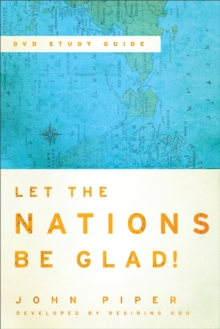 Let the Nations Be Glad! : The Supremacy of God in Missions, EPUB eBook