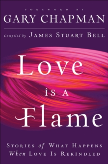 Love Is A Flame : Stories of What Happens When Love Is Rekindled, EPUB eBook