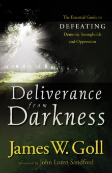 Deliverance from Darkness : The Essential Guide to Defeating Demonic Strongholds and Oppression, EPUB eBook