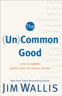 The (Un)Common Good : How the Gospel Brings Hope to a World Divided, EPUB eBook