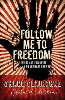 Follow Me to Freedom : Leading and Following As an Ordinary Radical, EPUB eBook
