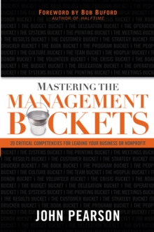 Mastering the Management Buckets : 20 Critical Competencies for Leading Your Business or Non-Profit, EPUB eBook