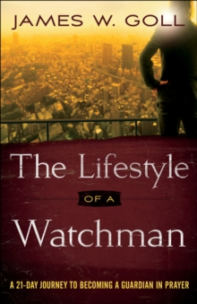 The Lifestyle of a Watchman : A 21-Day Journey to Becoming a Guardian in Prayer, EPUB eBook