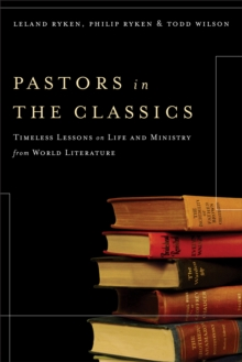 Pastors in the Classics : Timeless Lessons on Life and Ministry from World Literature, EPUB eBook