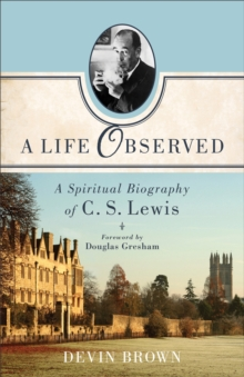 A Life Observed : A Spiritual Biography of C. S. Lewis, EPUB eBook