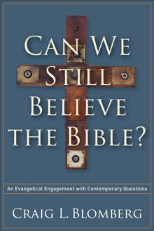 Can We Still Believe the Bible? : An Evangelical Engagement with Contemporary Questions, EPUB eBook