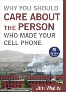 Why You Should Care about the Person Who Made Your Cell Phone (Ebook Shorts), EPUB eBook