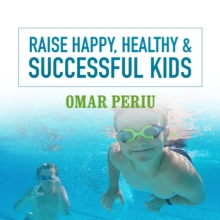 Raise Happy, Healthy & Successful Kids, eAudiobook MP3 eaudioBook