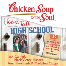 Chicken Soup for the Soul: Teens Talk High School - 35 Stories of Fitting In, Consequences, and Following Your Dreams for Older Teens, eAudiobook MP3 eaudioBook