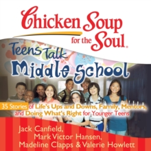 Chicken Soup for the Soul: Teens Talk Middle School - 35 Stories of Life's Ups and Downs, Family, Mentors, and Doing What's Right for Younger Teens, eAudiobook MP3 eaudioBook