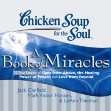Chicken Soup for the Soul: A Book of Miracles - 32 True Stories of Signs from Above, the Healing Power of Prayer, and Love from Beyond, eAudiobook MP3 eaudioBook
