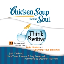 Chicken Soup for the Soul: Think Positive - 21 Inspirational Stories about Role Models and Counting Your Blessings, eAudiobook MP3 eaudioBook