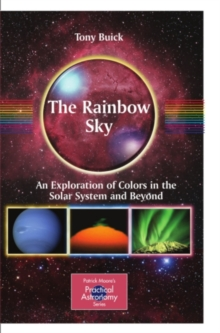 The Rainbow Sky : An Exploration of Colors in the Solar System and Beyond, PDF eBook