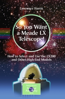 So You Want a Meade LX Telescope! : How to Select and Use the LX200 and Other High-End Models, PDF eBook